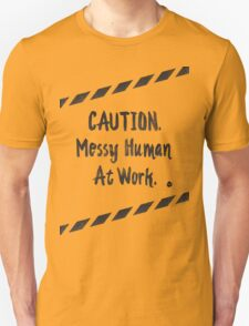 Caution, Messy Human At Work T-Shirt