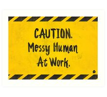 Caution, Messy Human At Work Art Print