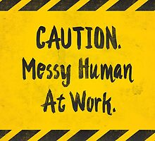 Caution, Messy Human At Work by Lindsay Spillsbury