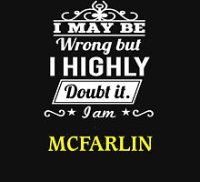 MCFARLIN I May Be Wrong But I Highly Doubt It I Am  - T Shirt, Hoodie, Hoodies, Year, Birthday  T-Shirt