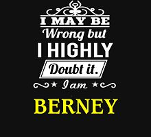 BERNEY I May Be Wrong But I Highly Doubt It I Am ,T Shirt, Hoodie, Hoodies, Year, Birthday T-Shirt