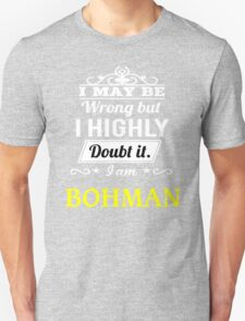 BOHMAN I May Be Wrong But I Highly Doubt It I Am ,T Shirt, Hoodie, Hoodies, Year, Birthday  T-Shirt