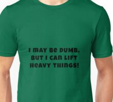 I May Be Dumb, But... Unisex T-Shirt