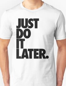 JUST DO IT LATER. (black) T-Shirt