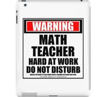 Warning Math Teacher Hard At Work Do Not Disturb iPad Case/Skin