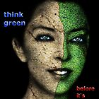 think green, before it's too late by redapple78
