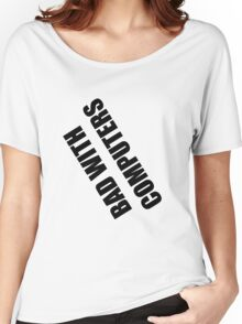 Bad with Computers Women's Relaxed Fit T-Shirt