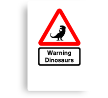 Warning: Dinosaurs (road sign) Canvas Print