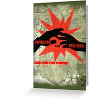 cash paid for powers - potestas est pecunia  Greeting Card