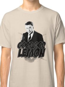 Good God Lemon!!!?! Classic T-Shirt