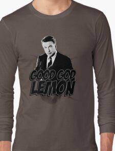 Good God Lemon!!!?! Long Sleeve T-Shirt
