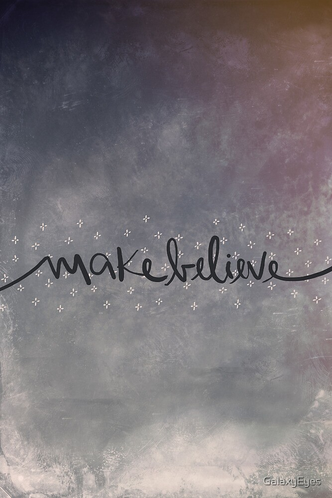 Makebelieve by GalaxyEyes