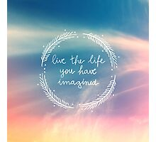 The Life You Have Imagined Photographic Print