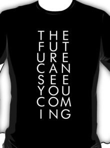 The Future Can See You Coming T-Shirt