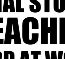 Warning Social Studies Teacher Hard At Work Do Not Disturb Sticker