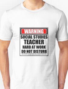 Warning Social Studies Teacher Hard At Work Do Not Disturb Unisex T-Shirt