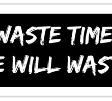 Don't waste time Sticker