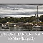 &quot;Rockport Harbor - Maine&quot; by Bob Adams
