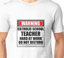 Warning Catholic School Teacher Hard At Work Do Not Disturb Unisex T-Shirt