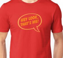 """""""Hey Look That's Me!"""" Unisex T-Shirt"""