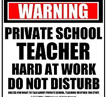 Warning Private School Teacher Hard At Work Do Not Disturb by cmmei