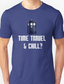 Time Travel & Chill? T-Shirt