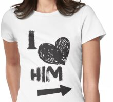 I Love Him Womens Fitted T-Shirt