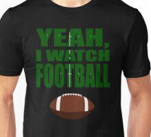 Yeah, I Watch Football Unisex T-Shirt