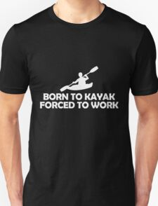 Born to Kayak Forced to Work T-Shirt