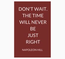 NAPOLEON HILL: DON'T WAIT. THE TIME WILL NEVER BE  JUST  RIGHT Baby Tee