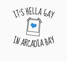 It's hella gay in Arcadia Bay Unisex T-Shirt