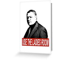 """USE THE LADIES ROOM!"" Greeting Card"