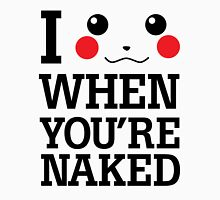 I Pikachu When You are Naked T-Shirt
