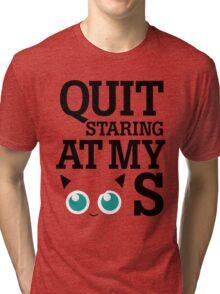 Quit Staring at My Jigglypuffs Tri-blend T-Shirt