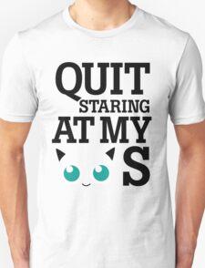 Quit Staring at My Jigglypuffs Unisex T-Shirt