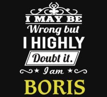 BORIS I May Be Wrong But I Highly Doubt It I Am ,T Shirt, Hoodie, Hoodies, Year, Birthday  by dungnova