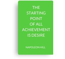 NAPOLEON HILL: THE  STARTING POINT  OF ALL ACHIEVEMENT IS DESIRE Canvas Print
