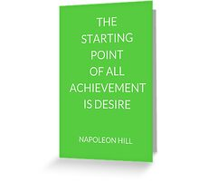 NAPOLEON HILL: THE  STARTING POINT  OF ALL ACHIEVEMENT IS DESIRE Greeting Card
