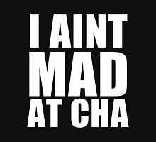 I Aint Mad At Cha Unisex T-Shirt