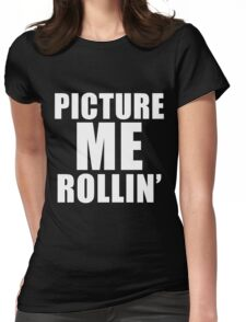 Picture Me Rollin' Womens Fitted T-Shirt