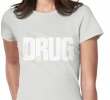 EDM is Drug (black) Womens Fitted T-Shirt