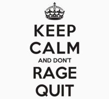 Keep Calm and Don't Rage Quit (white) by Yiannis  Telemachou