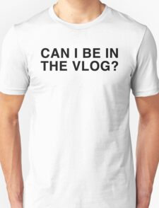 Can I Be In The Vlog? - Casey Neistat T-Shirt