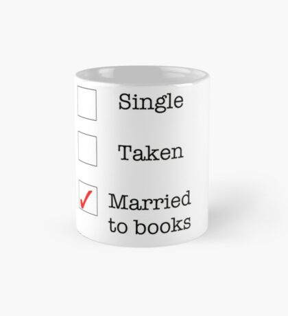 Single, Taken, Married to books Mug