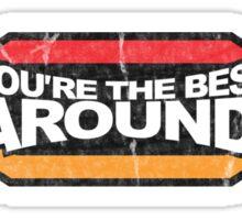 You're the BEST AROUND! (Grunge) Sticker