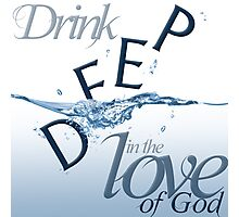 Drink Deep Photographic Print