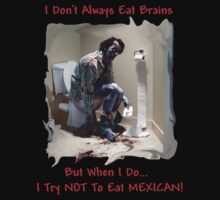 I Don't Always Eat Brains by KpncoolDesigns