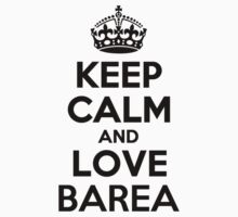 Keep Calm and Love BAREA by priscilajii
