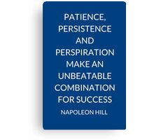 NAPOLEON HILL: PATIENCE, PERSISTENCE AND PERSPIRATION MAKE AN UNBEATABLE COMBINATION FOR SUCCESS Canvas Print