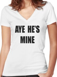 Aye, He's mine! Women's Fitted V-Neck T-Shirt